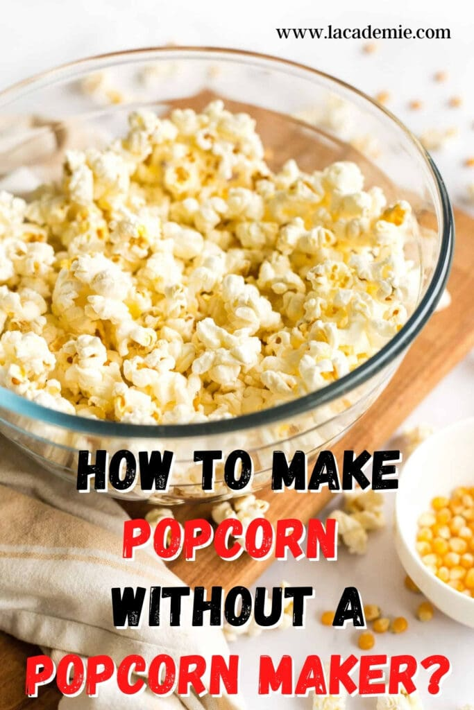 How To Make Popcorn Without A Popcorn Maker